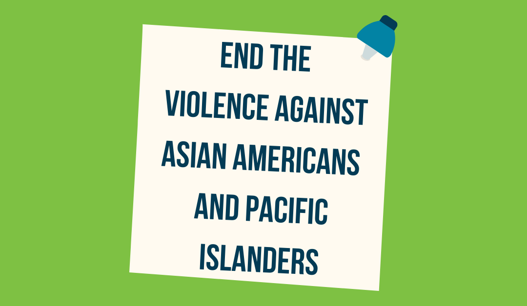 End The Violence Against Asian Americans and Pacific Islanders