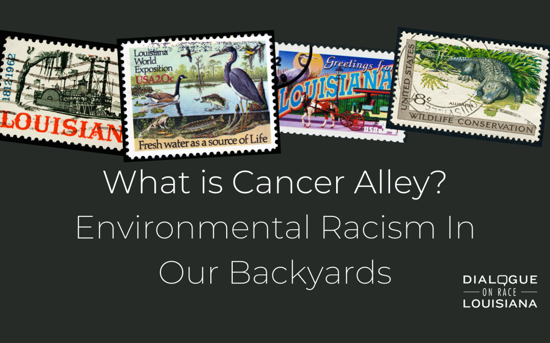 What is Cancer Alley? Environmental Racism In Our Backyards